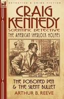 Craig Kennedy-Scientific Detective: Volume 1-The Poisoned Pen & the Silent Bullet (Paperback)