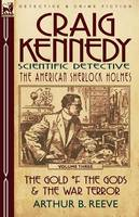 Craig Kennedy-Scientific Detective: Volume 3-The Gold of the Gods & the War Terror (Paperback)