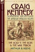 Craig Kennedy-Scientific Detective: Volume 3-The Gold of the Gods & the War Terror (Hardback)