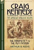 Craig Kennedy-Scientific Detective: Volume 6-The Panama Plot & the Film Mystery (Hardback)