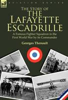 The Story of the Lafayette Escadrille: a Famous Fighter Squadron in the First World War by its Commander (Hardback)