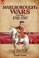 Marlborough's Wars: Volume 1-1702-1707 (Hardback)