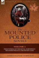 The Mounted Police Novels: Volume 1-Philip Steele of the Royal Northwest Mounted Police & the River's End (Hardback)
