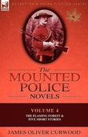 The Mounted Police Novels: Volume 4-The Flaming Forest & Five Short Stories (Paperback)