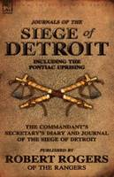 Journals of the Siege of Detroit: Including the Pontiac Uprising, the Commandant's Secretary's Diary and Journal of the Siege of Detroit Published by (Paperback)