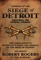 Journals of the Siege of Detroit: Including the Pontiac Uprising, the Commandant's Secretary's Diary and Journal of the Siege of Detroit Published by (Hardback)