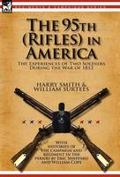 The 95th (Rifles) in America: the Experiences of Two Soldiers During the War of 1812 (Hardback)