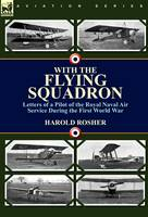 With the Flying Squadron: Letters of a Pilot of the Royal Naval Air Service During the First World War (Hardback)