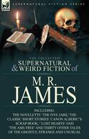 The Collected Supernatural & Weird Fiction of M. R. James: The Novelette 'The Five Jars, ' the Classic Short Stories 'Canon Alberic's Scrap-Book, ' 'l (Paperback)