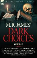 M. R. James' Dark Choices: Volume 1-A Selection of Fine Tales of the Strange and Supernatural Endorsed by the Master of the Genre; Including Two (Paperback)