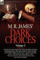 M. R. James' Dark Choices: Volume 2-A Selection of Fine Tales of the Strange and Supernatural Endorsed by the Master of the Genre; Including Thre (Hardback)