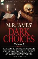 M. R. James' Dark Choices: Volume 2-A Selection of Fine Tales of the Strange and Supernatural Endorsed by the Master of the Genre; Including Thre (Paperback)