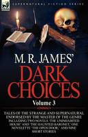 M. R. James' Dark Choices: Volume 3-A Selection of Fine Tales of the Strange and Supernatural Endorsed by the Master of the Genre; Including Two (Paperback)