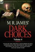 M. R. James' Dark Choices: Volume 4-A Selection of Fine Tales of the Strange and Supernatural Endorsed by the Master of the Genre; Including One (Hardback)