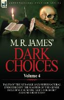M. R. James' Dark Choices: Volume 4-A Selection of Fine Tales of the Strange and Supernatural Endorsed by the Master of the Genre; Including One (Paperback)