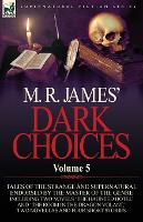 M. R. James' Dark Choices: Volume 5-A Selection of Fine Tales of the Strange and Supernatural Endorsed by the Master of the Genre; Including Two (Paperback)