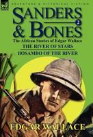 Sanders & Bones-The African Adventures: 2-The River of Stars & Bosambo of the River (Hardback)
