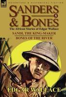 Sanders & Bones-The African Adventures: 5-Sandi, the King-Maker & Bones of the River (Hardback)