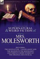 The Collected Supernatural and Weird Fiction of Mrs Molesworth-Including Two Novelettes, 'unexplained' and 'the Shadow in the Moonlight, ' and Thirtee (Hardback)
