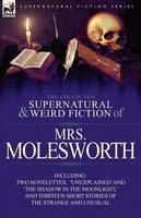 The Collected Supernatural and Weird Fiction of Mrs Molesworth-Including Two Novelettes, 'unexplained' and 'the Shadow in the Moonlight, ' and Thirtee (Paperback)