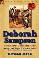 Deborah Sampson, Soldier of the Continental Army: An American Woman Who Fought During the American War of Independence (Hardback)