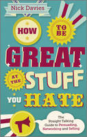 How to Be Great at The Stuff You Hate: The Straight-Talking Guide to Networking, Persuading and Selling (Paperback)