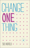Change One Thing!: Make One Change and Embrace a Happier, More Successful You (Paperback)