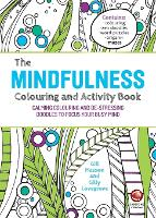 The Mindfulness Colouring and Activity Book: Calming Colouring and De-stressing Doodles to Focus Your Busy Mind (Paperback)