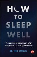 How to Sleep Well: The Science of Sleeping Smarter, Living Better and Being Productive (Paperback)