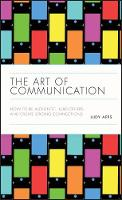 The Art of Communication: How to be Authentic, Lead Others, and Create Strong Connections (Hardback)