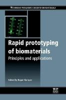 Rapid Prototyping of Biomaterials: Principles and Applications - Woodhead Publishing Series in Biomaterials (Hardback)