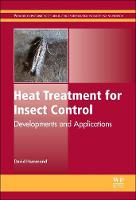 Heat Treatment for Insect Control: Developments and Applications - Woodhead Publishing Series in Food Science, Technology and Nutrition (Hardback)