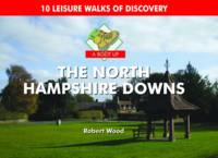 A Boot Up the North Hampshire Downs: 10 Leisure Walks of Discovery (Hardback)