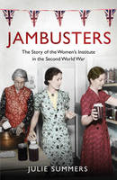 Jambusters: The Story of the Women's Institute in the Second World War (Hardback)