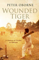 Wounded Tiger: A History of Cricket in Pakistan (Hardback)