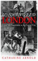Underworld London: City of Crime: Crime and Punishment in the Capital City (Hardback)