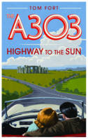 The A303: Highway to the Sun (Hardback)