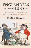 Englanders and Huns: The Culture-Clash which Led to the First World War (Paperback)