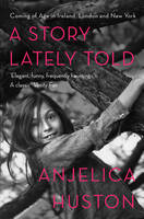 A Story Lately Told: Coming of Age in London, Ireland and New York (Paperback)