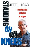 Standing on My Knees: Establishing a lifeline of prayer (Paperback)