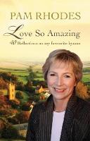 Love So Amazing: 40 reflections on my favourite hymns (Hardback)