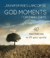 God Moments for Dark Days: 40 meditations to lift your spirits (Hardback)