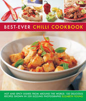 Best-Ever Chilli Cookbook: Hot and Spicy Dishes from Around the World: 150 Delicious Recipes Shown in 250 Sizzling Photographs (Paperback)