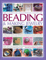The Complete Illustrated Guide to Beading & Making Jewelry: A Practical Visual Handbook of Traditional & Contemporary Techniques, Including 175 Creative Projects Shown Step by Step (Paperback)