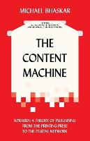 The Content Machine: Towards a Theory of Publishing from the Printing Press to the Digital Network - Anthem Publishing Studies (Paperback)