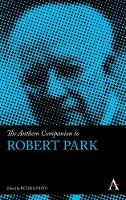 The Anthem Companion to Robert Park - Anthem Companions to Sociology (Hardback)