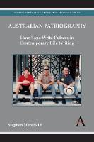 Australian Patriography: How Sons Write Fathers in Contemporary Life Writing - Anthem Australian Humanities Research Series (Hardback)