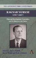 Ragnar Nurkse (1907-2007): Classical Development Economics and its Relevance for Today - Anthem Frontiers of Global Political Economy 2 (Paperback)