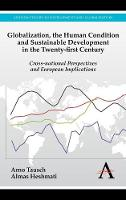Globalization, the Human Condition and Sustainable Development in the Twenty-first Century: Cross-national Perspectives and European Implications - Anthem Studies in European Ideas and Identities (Hardback)