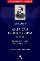 American Protectionism (1898): Historical Essays on Trade Policy - Anthem Other Canon Economics (Hardback)